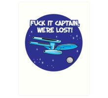 Fuck It Captain... Art Print