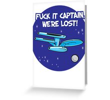 Fuck It Captain... Greeting Card