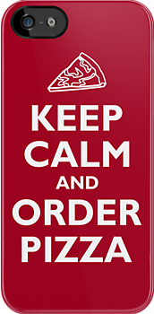 Keep Calm and Order Pizza by Yiannis  Telemachou