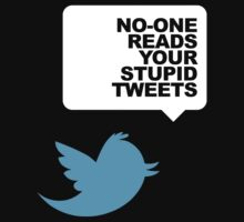 No-One Reads Your Stupid Tweets | Non-Distressed by TweetTees