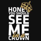 Honey you should see me in a crown by bomdesignz