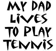 My Dad Lives To Play Tennis by supernova23