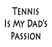 Tennis Is My Dad's Passion Photographic Print