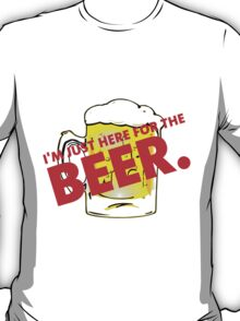 I'm Just Here for the Beer. T-Shirt