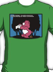 Meanwhile, in the woods... T-Shirt