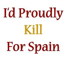 I'd Proudly Kill For Spain by supernova23