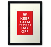 Keep Calm and Take the Day Off [Dark] Framed Print