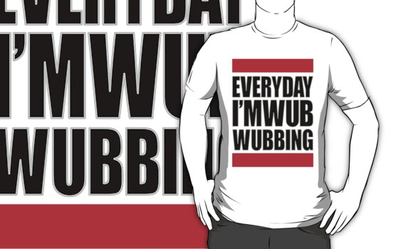 Everyday I'm Wubwubbing ! by Venum Spotah