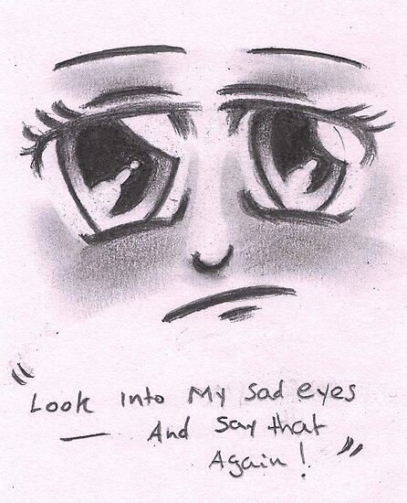 """""""Look into my sad eyes......"""" by Ashl3y"""