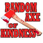 Random Axe of Kindness by crankinhaus