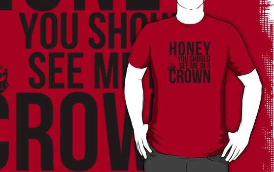Honey, you should see me in a crown. by ladysekishi