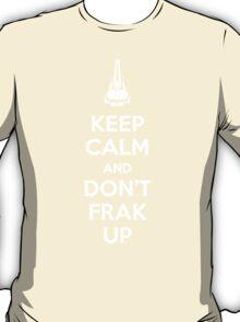 Keep Calm and Don't Frak Up T-Shirt