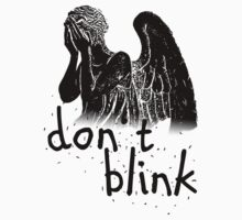 don't blink! by ibx93