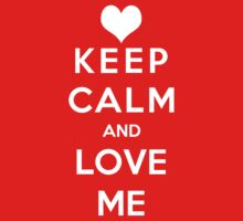 Keep Calm And Love Me by Antigoni