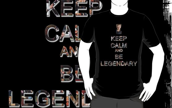 Keep calm and be legendary by eleanor89