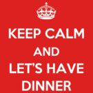 Keep Calm and Let&#x27;s Have Dinner (light text) by HoppyNinja
