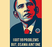 I Got 99 Problems But, Osama Aint One by IntuitiveArts