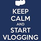 Keep Calm and Start Vlogging - Blue by Jarrod Kamelski