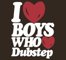 I love boys who love dubstep (dark)  by DropBass