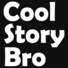 Cool Story Bro by connor95