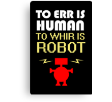 To Err Is Human, To Whir Is Robot (light design) Canvas Print
