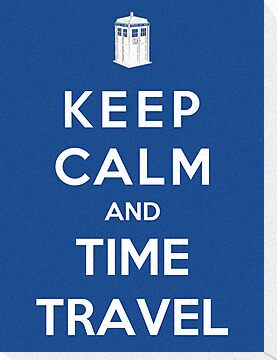 Keep Calm And Time Travel by Royal Bros Art