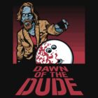 Dawn of the Dude! by nikholmes