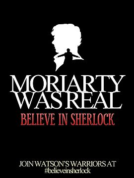 BELIEVE IN SHERLOCK. MORIARTY WAS REAL. by curiousfashion