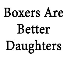 Boxers Are Better Daughters by supernova23