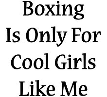 Boxing Is Only For Cool Girls Like Me by supernova23