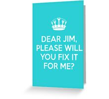 Dear Jim, please will you fix it for me? Greeting Card