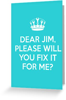 Dear Jim, please will you fix it for me? by saniday