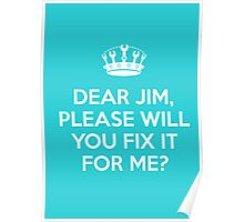 Dear Jim, please will you fix it for me? Poster