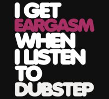 Get Eargasm When I Listen to Dubstep (light) by DropBass