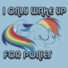 I only wake up, for ponies. by ALoopyDuck