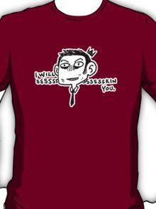 I will Ssssssskin You T-Shirt