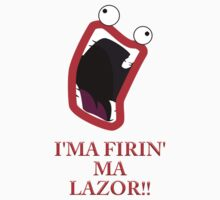 I'MA FIRIN' MA LAZOR!! by SamuelBartrop