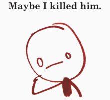 Maybe I killed Him by RemyLexington