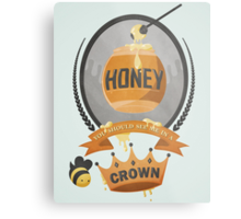 Honey, You Should See Me In A Crown. Metal Print