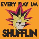Everyday I&#x27;m Shufflin by tomatosoupcan