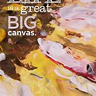 Inspirational Quote: Life is a great BIG Canvas. Throw all the PAINT you can on it. by salingjj
