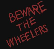Beware the Wheelers by BadReplicant