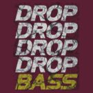 DROP DROP DROP DROP BASS (dark) by DropBass