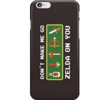 Don't Make Me Go Zelda On You! iPhone Case/Skin