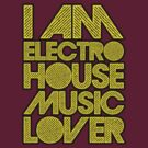 I AM ELECTRO HOUSE MUSIC LOVER (YELLOW) by DropBass