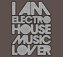 I AM ELECTRO HOUSE MUSIC LOVER (WHITE) by DropBass