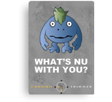 What's Nu With You? - Chrono Trigger Canvas Print