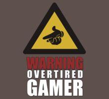 WARNING - OVERTIRED GAMER by Adam Roper