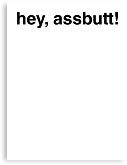 hey, assbutt! by vivalacourtnehh