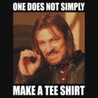ONE DOES NOT SIMPLY [MAKE A TEE SHIRT] by Steve Hryniuk